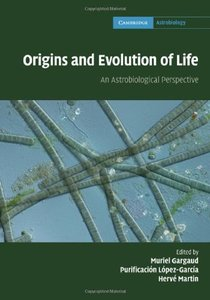 Origins and Evolution of Life: An Astrobiological Perspective free download