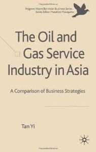 The Oil and Gas Service Industry in Asia: A Comparison of Business Strategies free download
