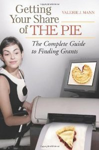 Getting Your Share of the Pie: The Complete Guide to Finding Grants free download