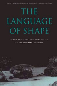 The Language of Shape - The Role of Curvature in Condensed Matter: Physics, Chemistry and Biology free download