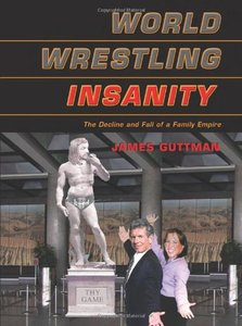 World Wrestling Insanity: The Decline and Fall of a Family Empire free download