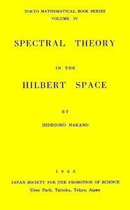 Spectral Theory in the Hilbert Space by Nakano Hidegoro free download
