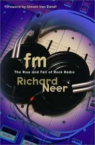 Richard Neer - FM: The Rise and Fall of Rock Radio free download