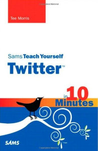 Sams Teach Yourself Twitter in 10 Minutes free download