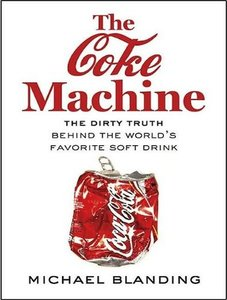 Michael Blanding - The Coke Machine: The Dirty Truth Behind the World's Favorite Soft Drink free download