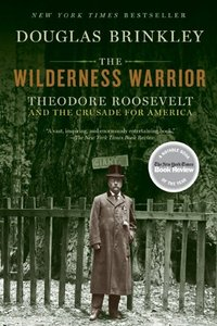 The Wilderness Warrior: Theodore Roosevelt and the Crusade for America free download