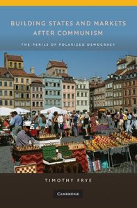 Building States and Markets After Communism: The Perils of Polarized Democracy free download