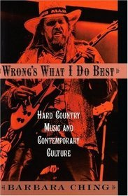Wrong's What I Do Best: Hard Country Music and Contemporary Culture free download