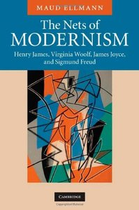 The Nets of Modernism: Henry James, Virginia Woolf, James Joyce, and Sigmund Freud free download