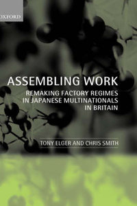Assembling Work: Remaking Factory Regimes in Japanese Multinationals in Britain free download