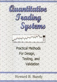 Quantitative Trading Systems: Practical Methods for Design, Testing, and Validation free download