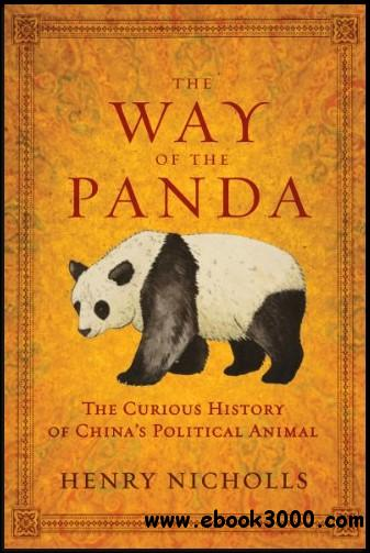 The Way of the Panda: The Curious History of China's Political Animal free download