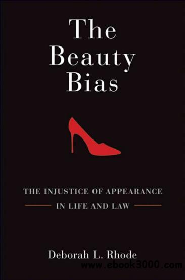 The Beauty Bias: The Injustice of Appearance in Life and Law free download