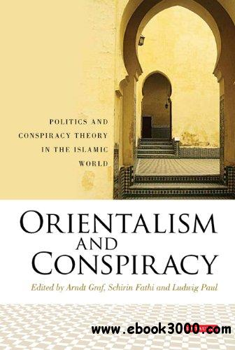 Orientalism and Conspiracy: Politics and Conspiracy Theory in the Islamic World free download