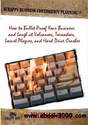 Scrappy Business Contingency Planning: How to Bullet-Proof Your Business free download