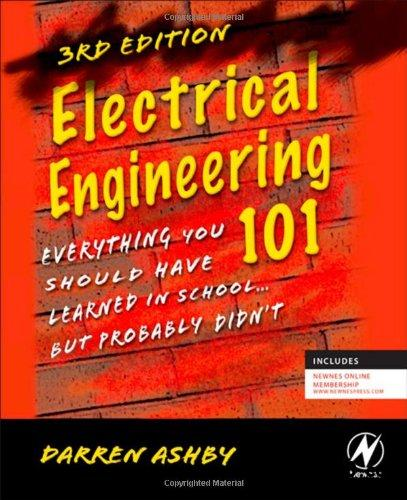 Electrical Engineering 101, Third Edition: Everything You Should Have Learned in School...but Probably Didn't free download