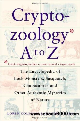 Cryptozoology A To Z: The Encyclopedia of Loch Monsters, Sasquatch, Chupacabras, and Other Authentic Mysteries of Nature free download