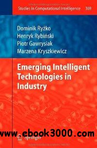 Emerging Intelligent Technologies in Industry (Studies in Computational Intelligence) free download