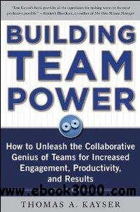 Building Team Power: How to Unleash the Collaborative Genius of Teams for Increased Engagement, Productivity, and Results free download