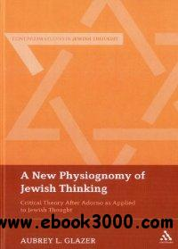 A New Physiognomy of Jewish Thinking: Critical Theory After Adorno as Applied to Jewish Thought free download