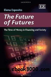 The Future of Futures: The Time of Money in Financing and Society free download