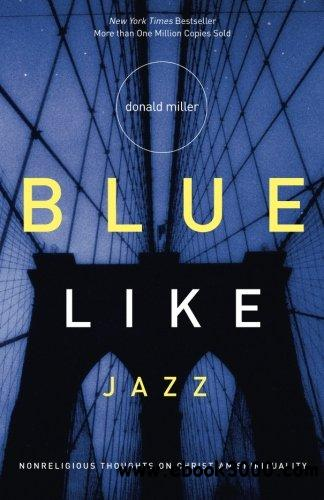 Blue Like Jazz: Nonreligious Thoughts on Christian Spirituality free download