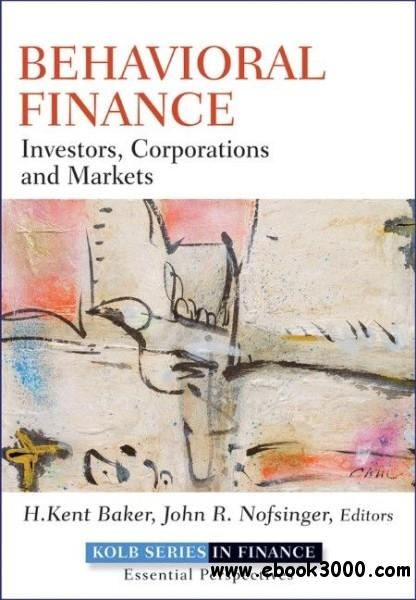Behavioral Finance: Investors, Corporations, and Markets free download