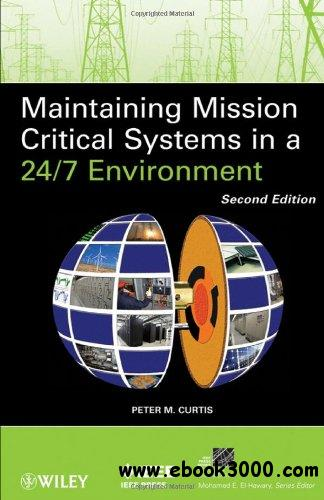 Maintaining Mission Critical Systems in a 24/7 Environment, 2nd Edition free download