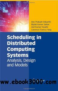 Scheduling in Distributed Computing Systems: Analysis, Design and Models free download