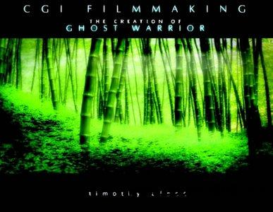 CGI Filmmaking: The Creation of Ghost Warrior free download
