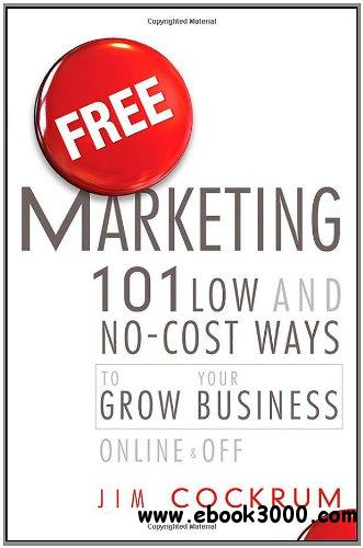 Free Marketing: 101 Low and No-Cost Ways to Grow Your Business, Online and Off free download