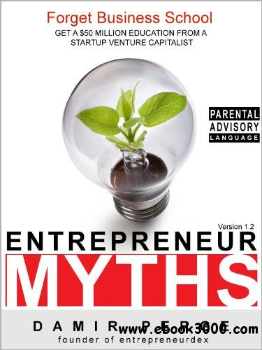 Entrepreneur Myths: Forget Business School: Get a $50 Million Education from a Startup Venture Capitalist free download