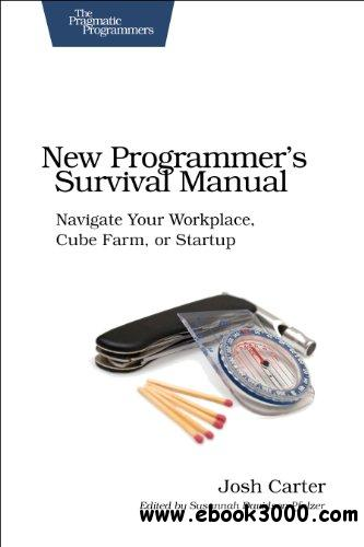 New Programmer's Survival Manual: Navigate Your Workplace, Cube Farm, or Startup free download
