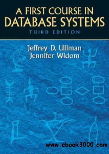 Jeffrey Ullman and Jennifer Widom - A First Course in Database Systems (3rd Edition) free download