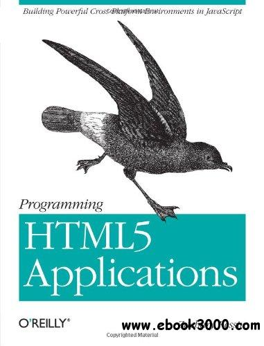 Programming HTML5 Applications: Building Powerful Cross-Platform Environments in javascript free download