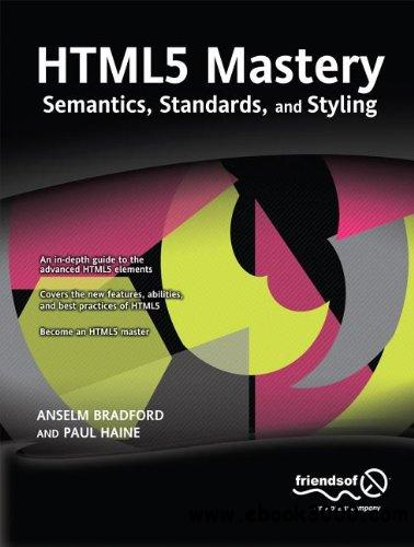 HTML5 Mastery: Semantics, Standards, and Styling free download