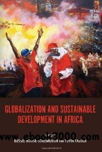 Globalization and Sustainable Development in Africa (Rochester Studies in African History and the Diaspora) free download