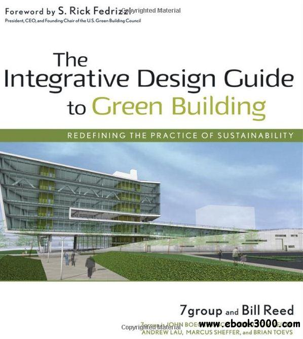 The Integrative Design Guide to Green Building: Redefining the Practice of Sustainability (Sustainable Design) free download