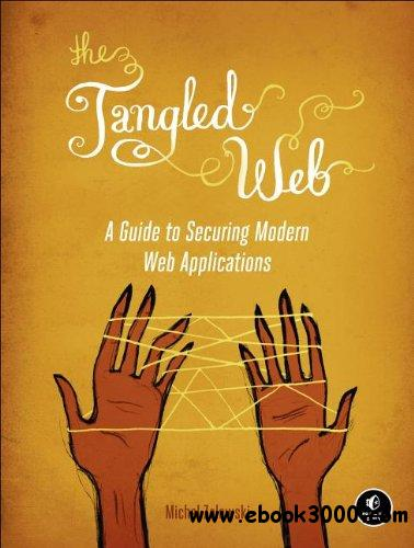 The Tangled Web: A Guide to Securing Modern Web Applications free download