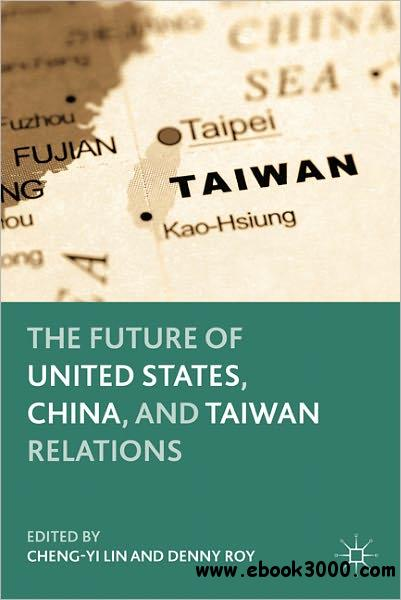 The Future of United States, China, and Taiwan Relations free download