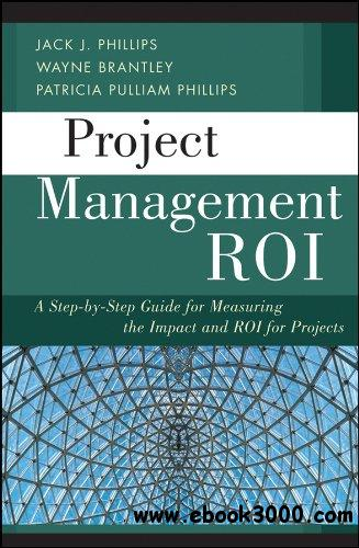Project Management ROI: A Step-by-Step Guide for Measuring the Impact and ROI for Projects free download