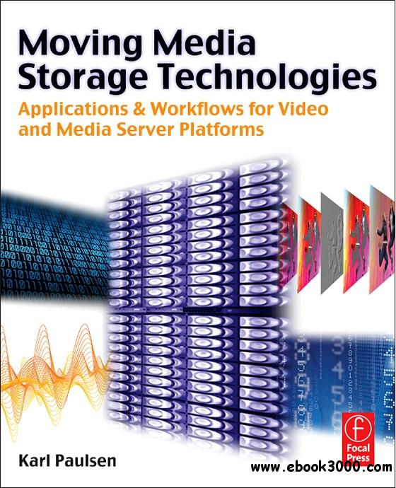 Moving Media Storage Technologies: Applications & Workflows for Video and Media Server Platforms free download