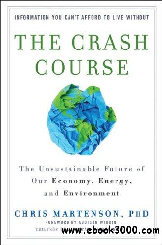 The Crash Course: The Unsustainable Future Of Our Economy, Energy, And Environment free download