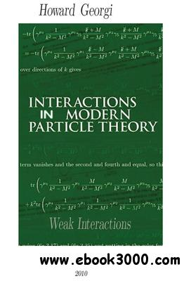 """Interactions in Modern Particle Theory: Weak Interactions ..."