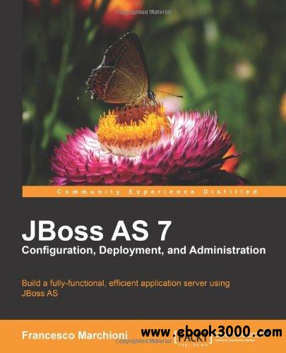 JBoss AS 7 Configuration, Deployment and Administration free download