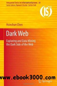 Dark Web: Exploring and Data Mining the Dark Side of the Web (Integrated Series in Information Systems) free download