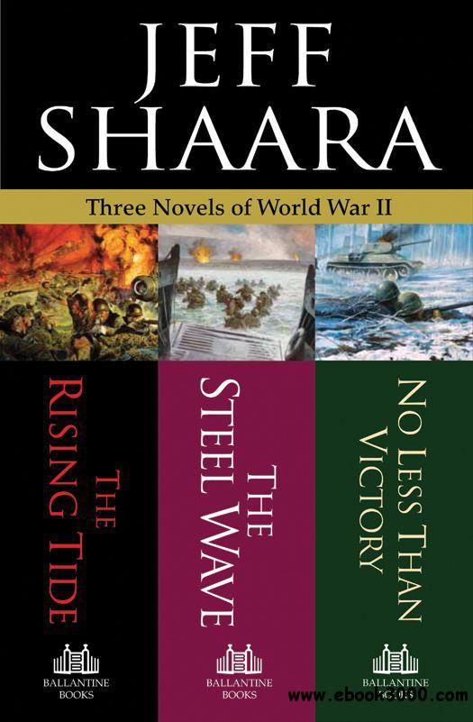 Jeff Shaara - Three Novels of World War II: The Rising Tide, The Steel Wave, No Less Than Victory free download