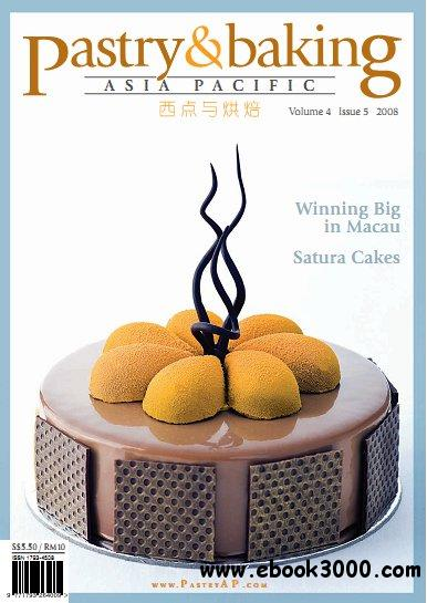 Pastry & Baking Magazine - Volume 4, Issue 5 2008 (Asia Pacific) free download