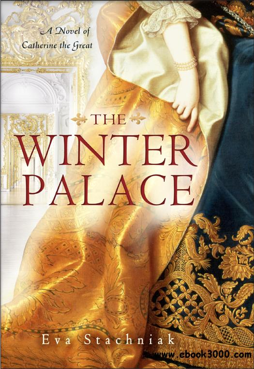 Eva Stachniak - The Winter Palace: A Novel of Catherine the Great free download