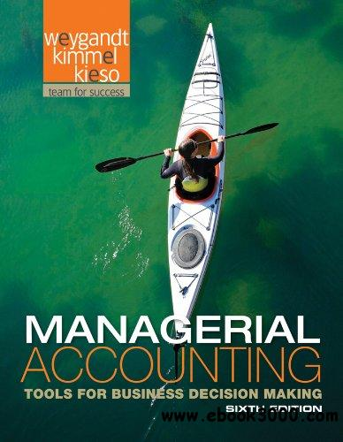 Managerial Accounting: Tools for Business Decision Making, 6 edition free download